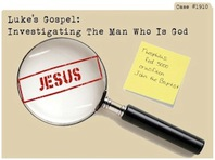 Luke's Gospel:  Investigating the Man Who is God